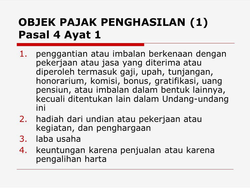 OBJEK PAJAK PENGHASILAN (1) Pasal 4 Ayat 1 1.penggantian atau imbalan berkenaan dengan pekerjaan atau jasa yang diterima atau diperoleh termasuk gaji,