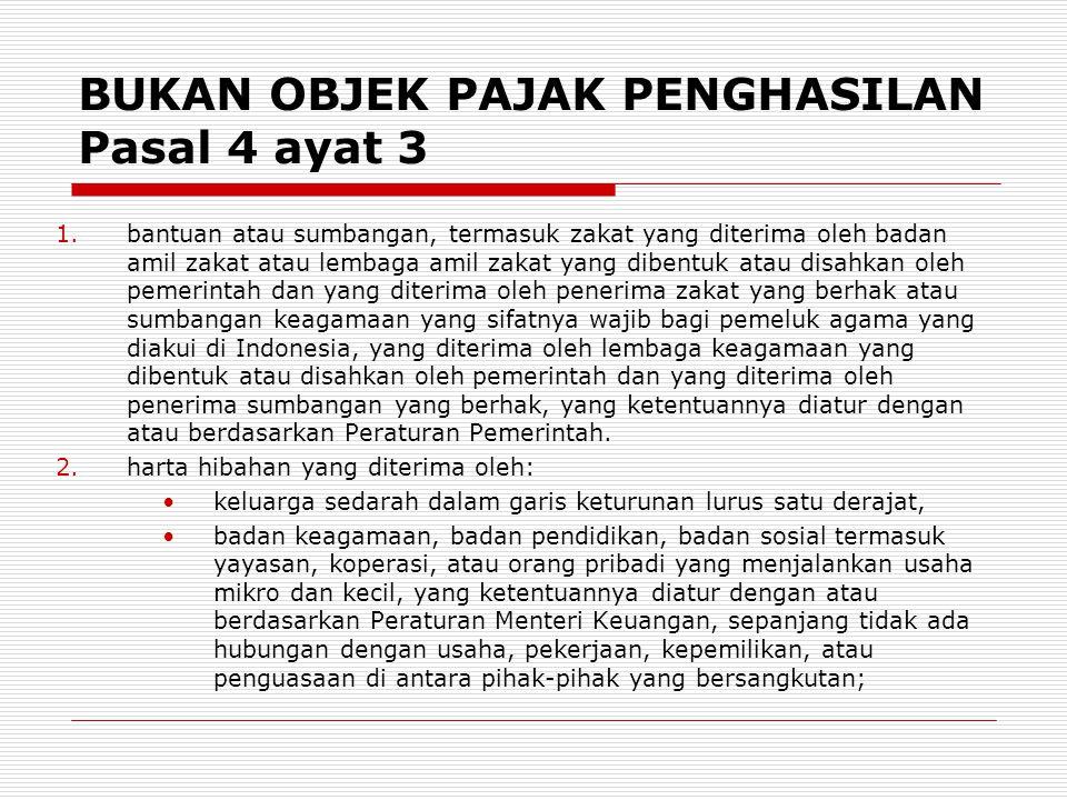 BUKAN OBJEK PAJAK PENGHASILAN Pasal 4 ayat 3 1.bantuan atau sumbangan, termasuk zakat yang diterima oleh badan amil zakat atau lembaga amil zakat yang