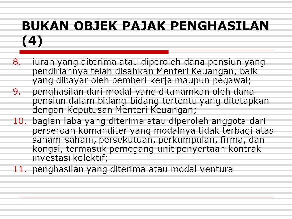 BUKAN OBJEK PAJAK PENGHASILAN (4) 8.iuran yang diterima atau diperoleh dana pensiun yang pendiriannya telah disahkan Menteri Keuangan, baik yang dibay