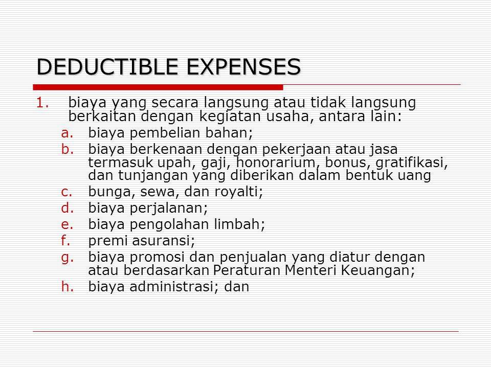 DEDUCTIBLE EXPENSES 1.biaya yang secara langsung atau tidak langsung berkaitan dengan kegiatan usaha, antara lain: a.biaya pembelian bahan; b.biaya be