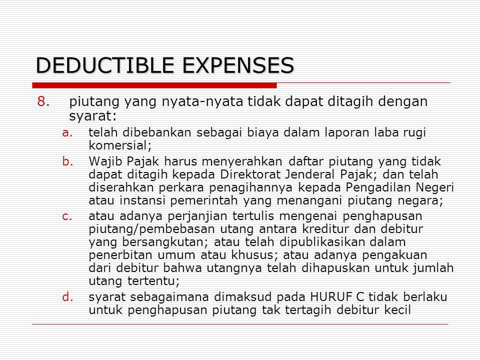 DEDUCTIBLE EXPENSES 8.piutang yang nyata-nyata tidak dapat ditagih dengan syarat: a.telah dibebankan sebagai biaya dalam laporan laba rugi komersial;
