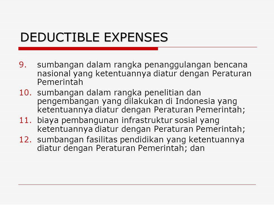 DEDUCTIBLE EXPENSES 9.sumbangan dalam rangka penanggulangan bencana nasional yang ketentuannya diatur dengan Peraturan Pemerintah 10.sumbangan dalam r