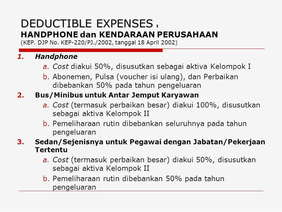 DEDUCTIBLE EXPENSES DEDUCTIBLE EXPENSES : HANDPHONE dan KENDARAAN PERUSAHAAN (KEP. DJP No. KEP-220/PJ./2002, tanggal 18 April 2002) 1.Handphone a.Cost