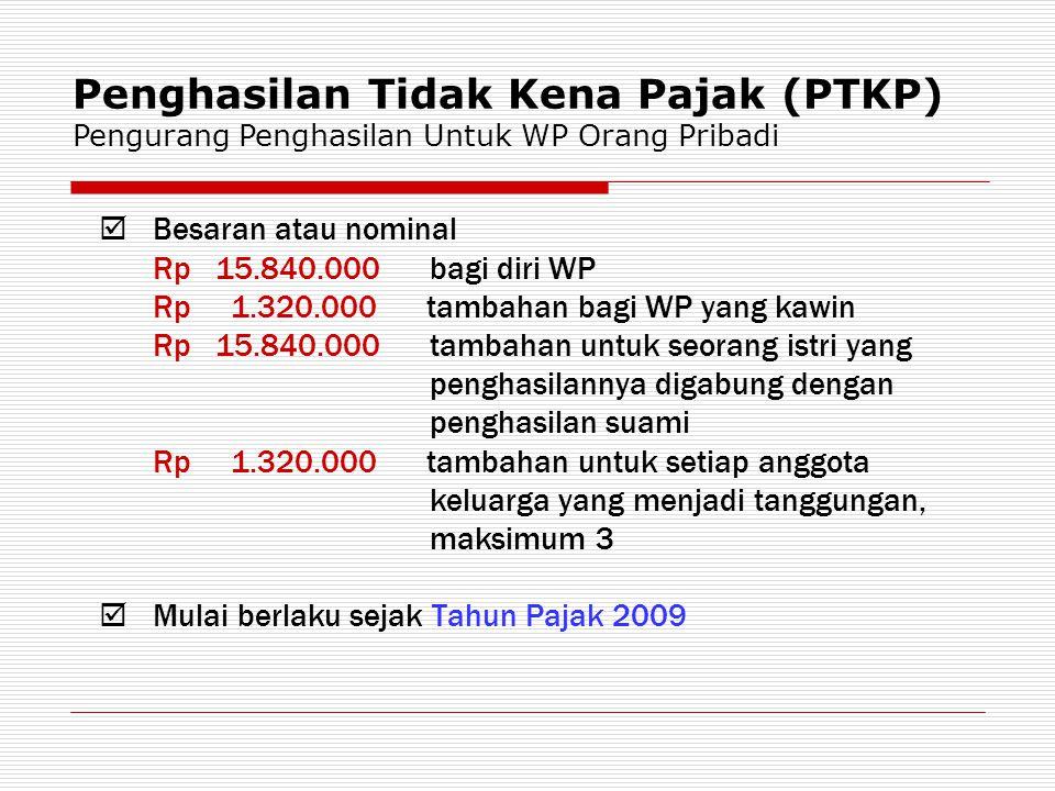  Besaran atau nominal Rp 15.840.000 bagi diri WP Rp 1.320.000 tambahan bagi WP yang kawin Rp 15.840.000 tambahan untuk seorang istri yang penghasilan