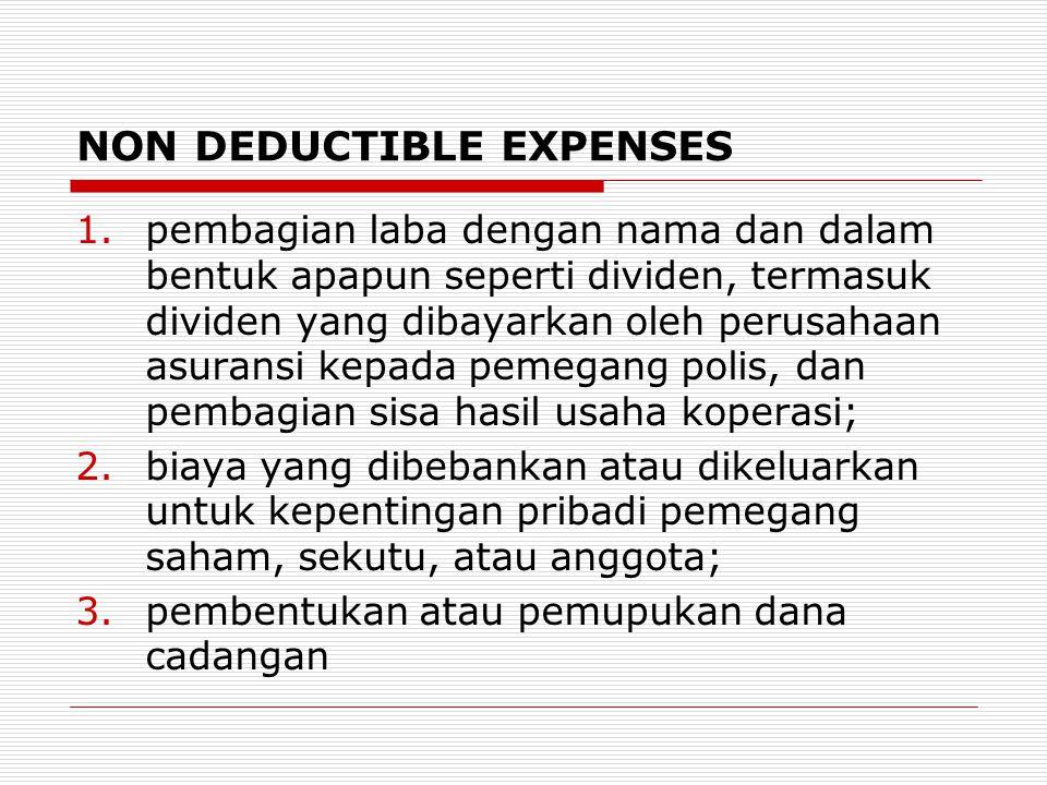 NON DEDUCTIBLE EXPENSES 1.pembagian laba dengan nama dan dalam bentuk apapun seperti dividen, termasuk dividen yang dibayarkan oleh perusahaan asurans