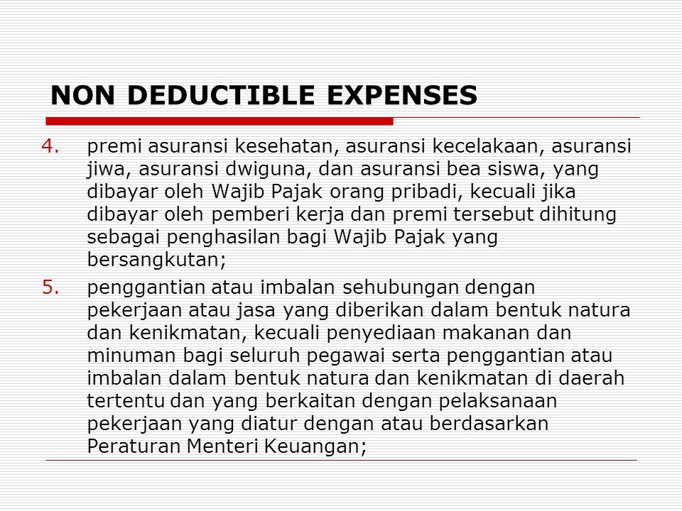 NON DEDUCTIBLE EXPENSES 4.premi asuransi kesehatan, asuransi kecelakaan, asuransi jiwa, asuransi dwiguna, dan asuransi bea siswa, yang dibayar oleh Wa