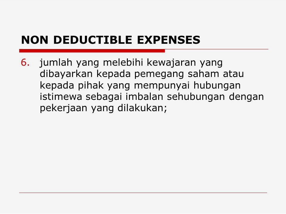 NON DEDUCTIBLE EXPENSES 6.jumlah yang melebihi kewajaran yang dibayarkan kepada pemegang saham atau kepada pihak yang mempunyai hubungan istimewa seba