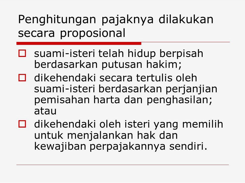 Penghitungan pajaknya dilakukan secara proposional  suami-isteri telah hidup berpisah berdasarkan putusan hakim;  dikehendaki secara tertulis oleh s