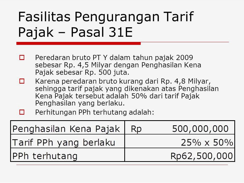 Fasilitas Pengurangan Tarif Pajak – Pasal 31E  Peredaran bruto PT Y dalam tahun pajak 2009 sebesar Rp. 4,5 Milyar dengan Penghasilan Kena Pajak sebes