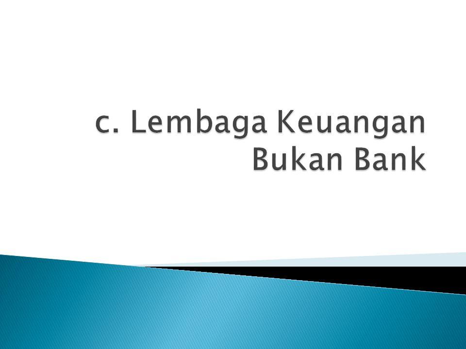 Sistem Lembaga Keuangan Bukan Bank (LKBB) meliputi lembaga pembiayaan (leasing, modal ventura, pembiayaan konsumen, dan kartu kredit), usaha peransuransian, dana pensiunan, pasar modal dan pegadaian.
