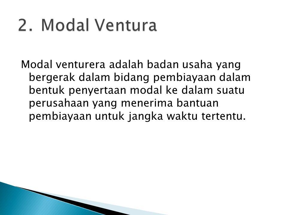 Modal ventura digolongkan dalam 2 jenis, yaitu: 1) Leverage venture capital (Lvc) Lvc adalah perusahaan modal ventura yang dananya diperoleh dengan cara meminjam sejumlah uang, baik dari pemerintah maupun dari swasta.