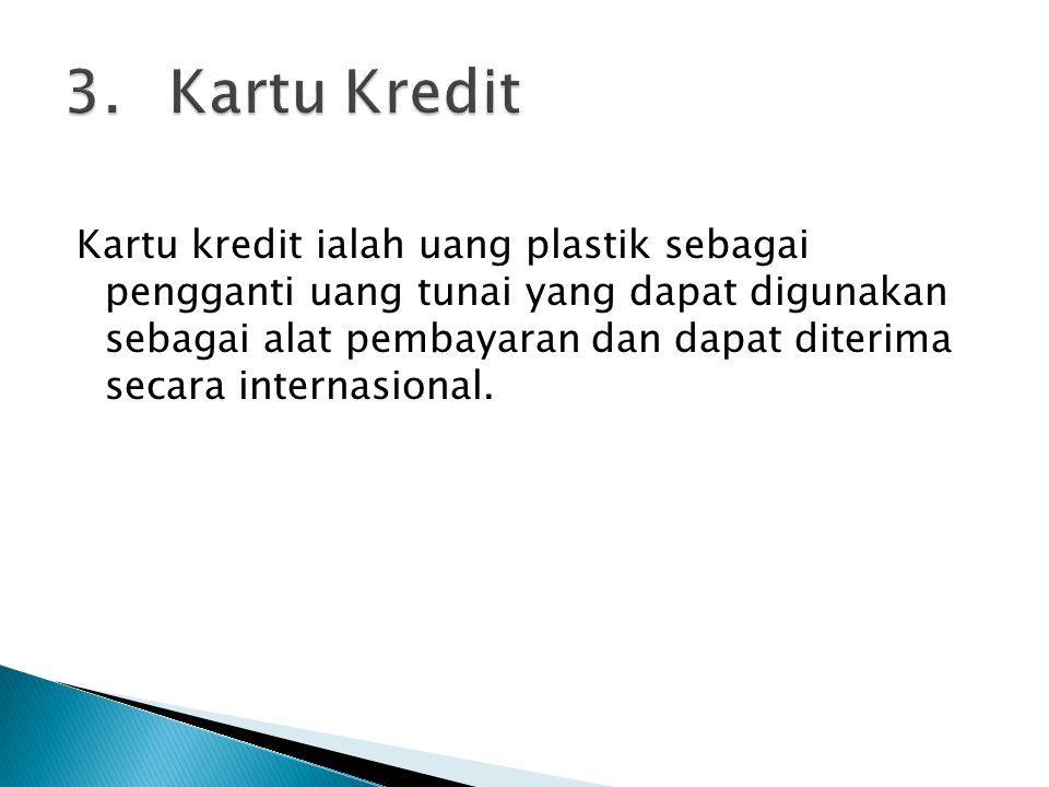Kartu kredit ialah uang plastik sebagai pengganti uang tunai yang dapat digunakan sebagai alat pembayaran dan dapat diterima secara internasional.