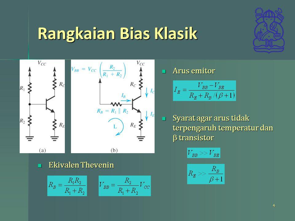 Rangkaian Bias Klasik Ekivalen Thevenin Ekivalen Thevenin Arus emitor Arus emitor Syarat agar arus tidak terpengaruh temperatur dan  transistor Syara
