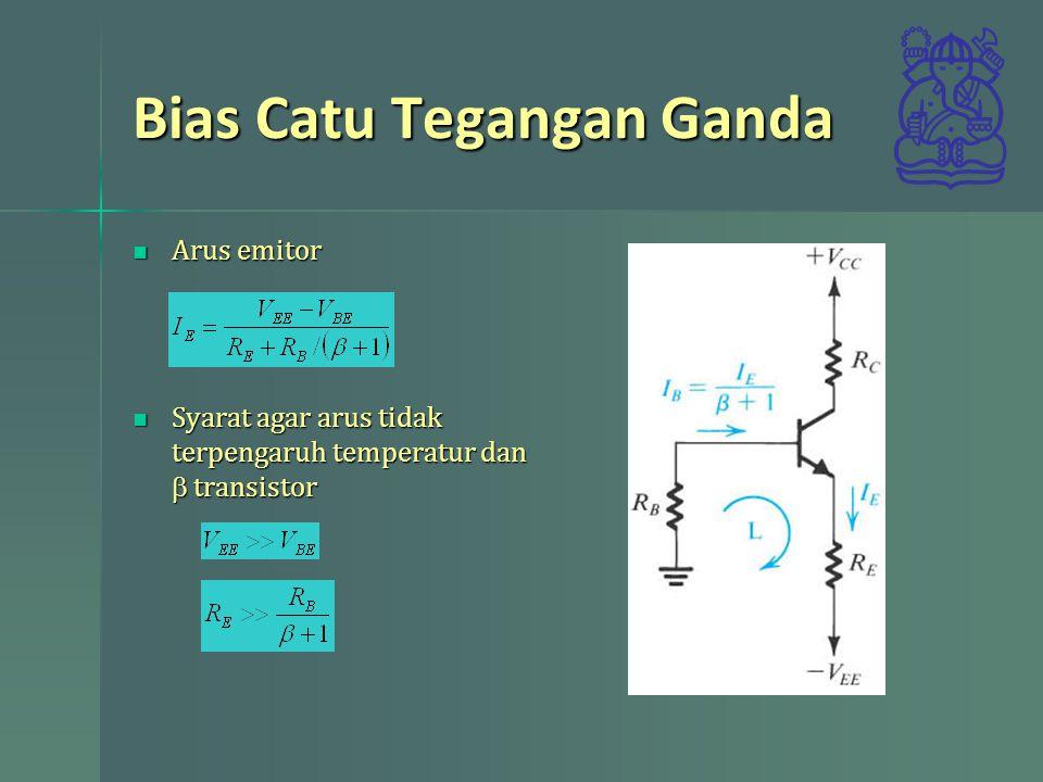 Bias Catu Tegangan Ganda Arus emitor Arus emitor Syarat agar arus tidak terpengaruh temperatur dan  transistor Syarat agar arus tidak terpengaruh temperatur dan  transistor