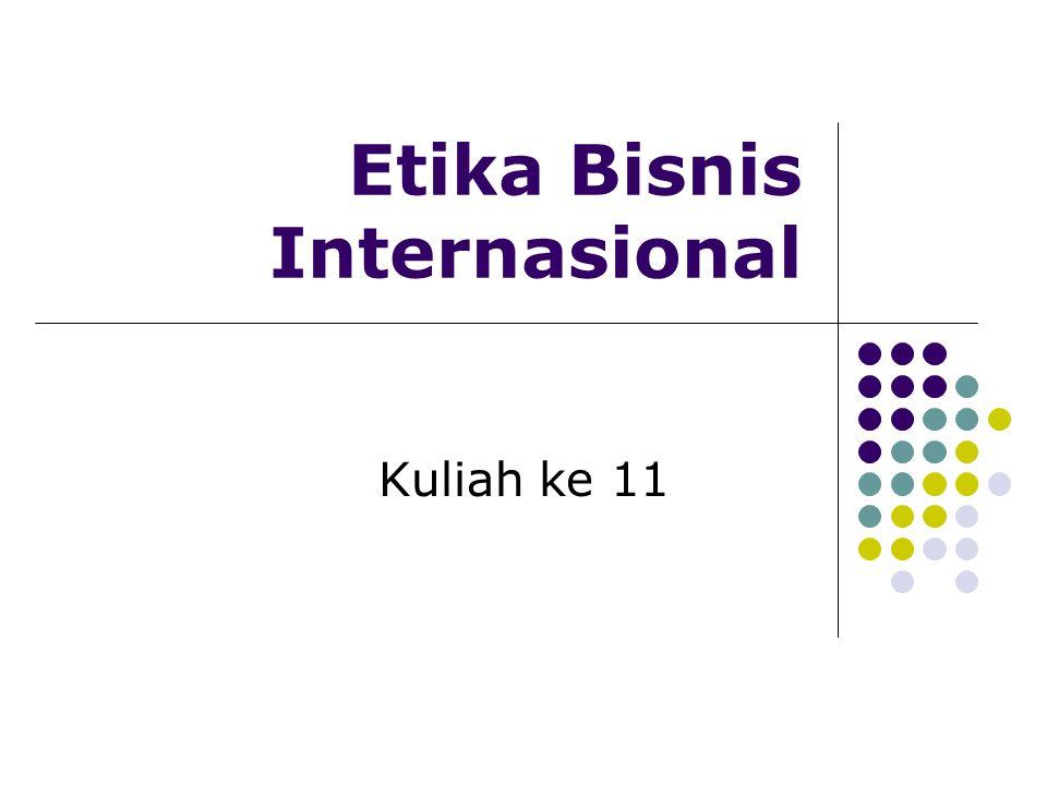 Etika Bisnis Internasional Kuliah ke 11