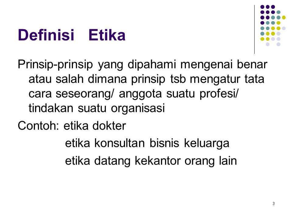 3 Definisi Etika Prinsip-prinsip yang dipahami mengenai benar atau salah dimana prinsip tsb mengatur tata cara seseorang/ anggota suatu profesi/ tinda