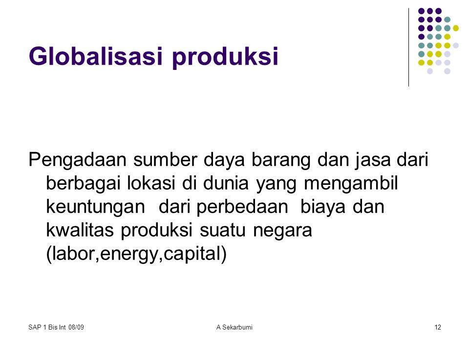 SAP 1 Bis Int 08/09A Sekarbumi12 Globalisasi produksi Pengadaan sumber daya barang dan jasa dari berbagai lokasi di dunia yang mengambil keuntungan da