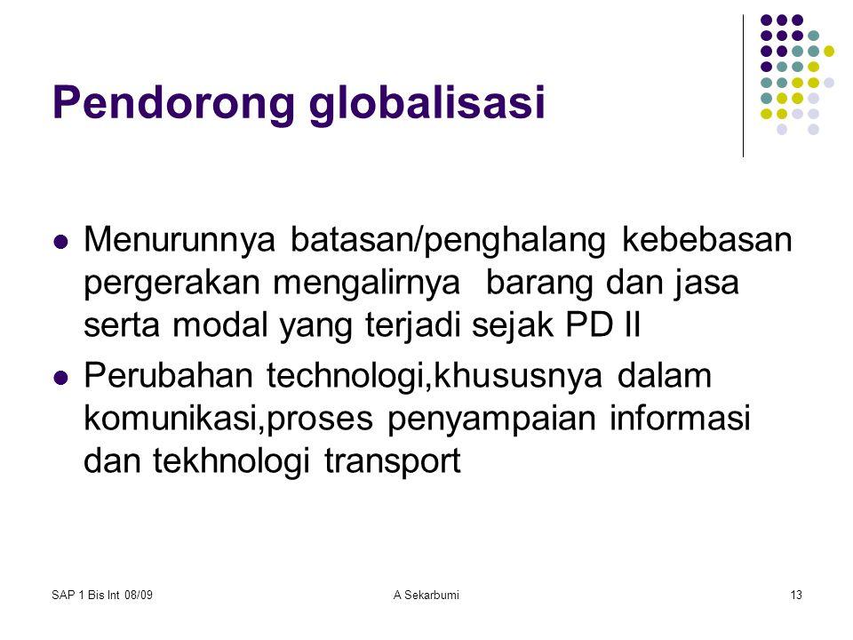 SAP 1 Bis Int 08/09A Sekarbumi13 Pendorong globalisasi Menurunnya batasan/penghalang kebebasan pergerakan mengalirnya barang dan jasa serta modal yang