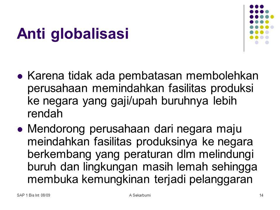 SAP 1 Bis Int 08/09A Sekarbumi14 Anti globalisasi Karena tidak ada pembatasan membolehkan perusahaan memindahkan fasilitas produksi ke negara yang gaj