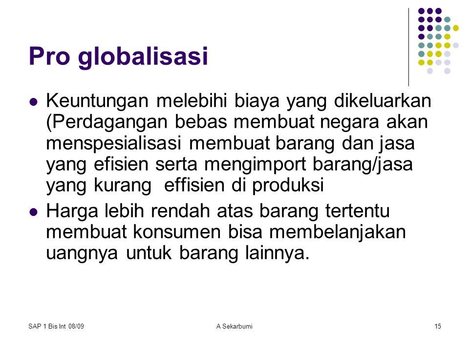 SAP 1 Bis Int 08/09A Sekarbumi15 Pro globalisasi Keuntungan melebihi biaya yang dikeluarkan (Perdagangan bebas membuat negara akan menspesialisasi mem