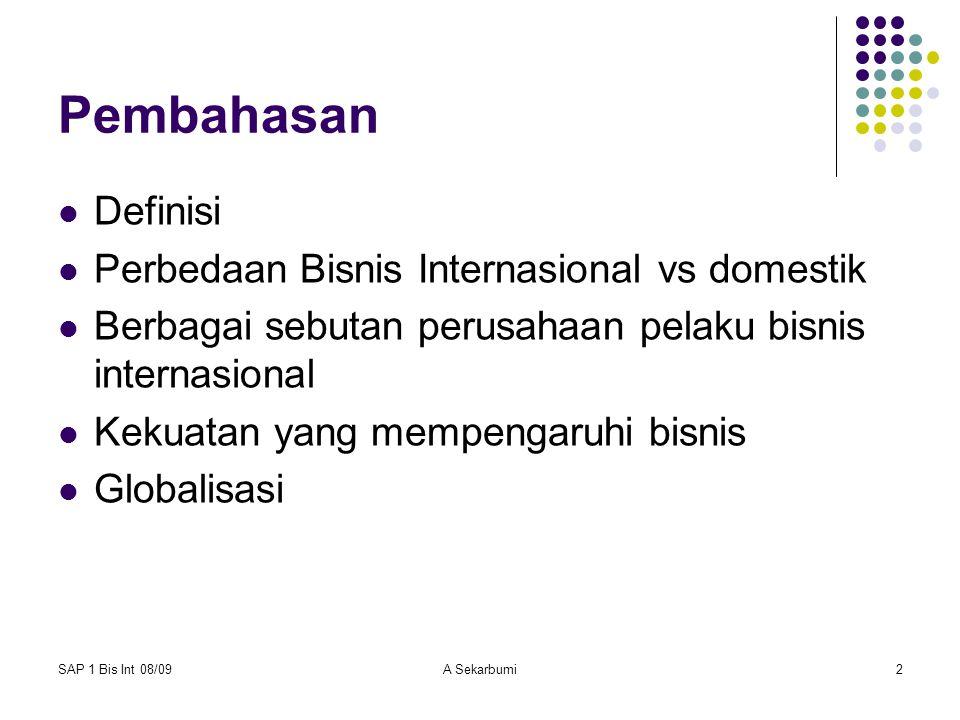 SAP 1 Bis Int 08/09A Sekarbumi2 Pembahasan Definisi Perbedaan Bisnis Internasional vs domestik Berbagai sebutan perusahaan pelaku bisnis internasional