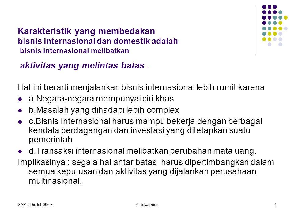 SAP 1 Bis Int 08/09A Sekarbumi4 Karakteristik yang membedakan bisnis internasional dan domestik adalah bisnis internasional melibatkan aktivitas yang