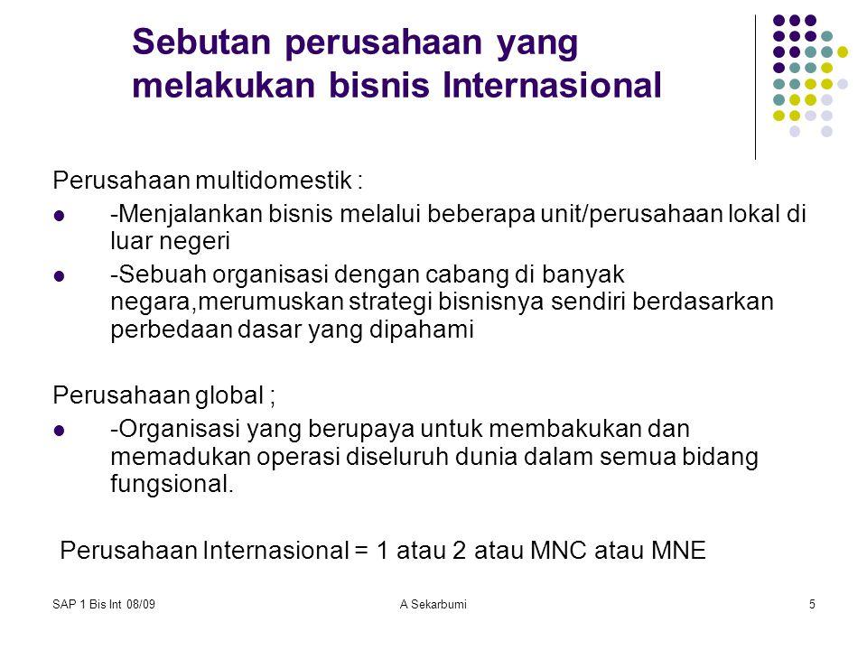 SAP 1 Bis Int 08/09A Sekarbumi5 Sebutan perusahaan yang melakukan bisnis Internasional Perusahaan multidomestik : -Menjalankan bisnis melalui beberapa