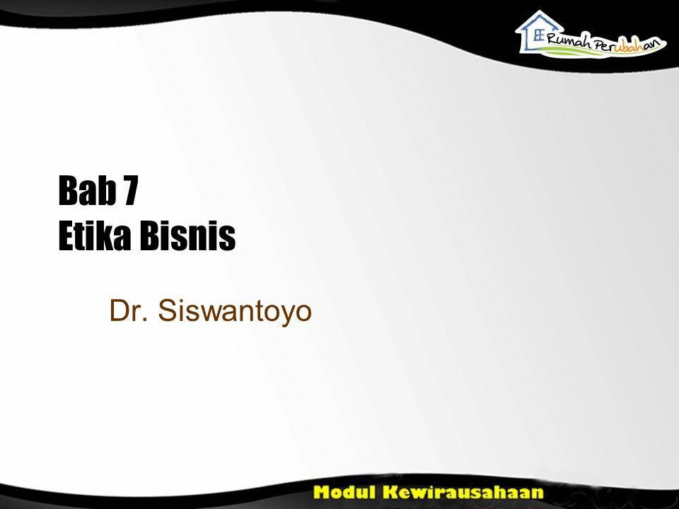 Bab 7 Etika Bisnis Dr. Siswantoyo