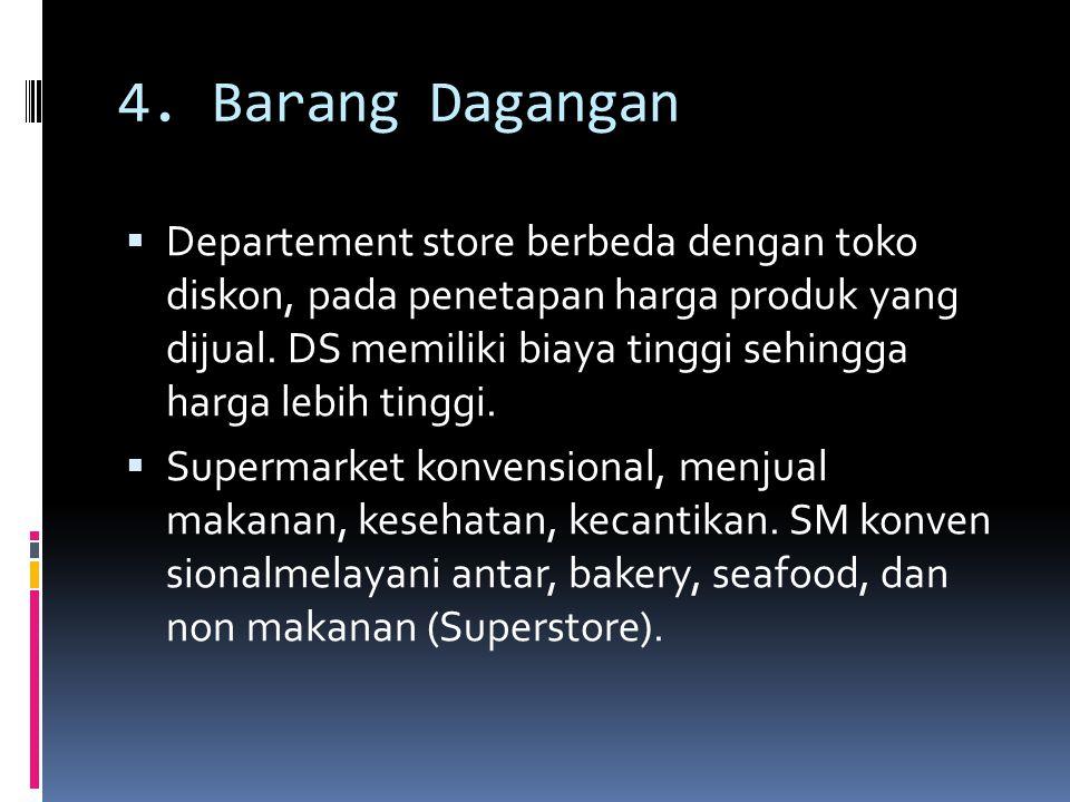 4. Barang Dagangan  Departement store berbeda dengan toko diskon, pada penetapan harga produk yang dijual. DS memiliki biaya tinggi sehingga harga le
