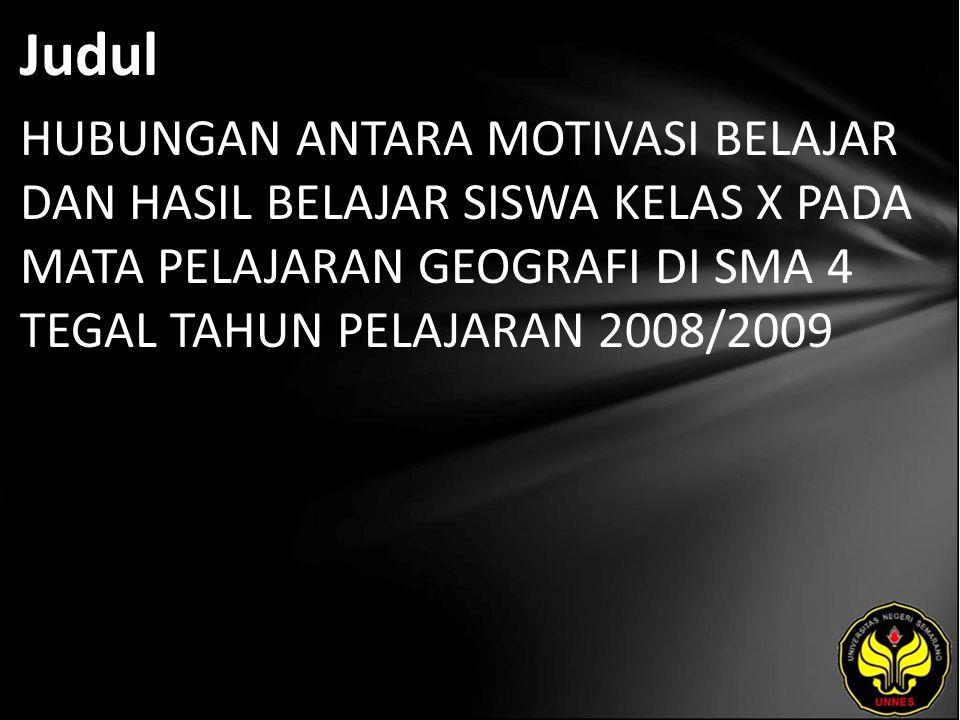 Judul HUBUNGAN ANTARA MOTIVASI BELAJAR DAN HASIL BELAJAR SISWA KELAS X PADA MATA PELAJARAN GEOGRAFI DI SMA 4 TEGAL TAHUN PELAJARAN 2008/2009