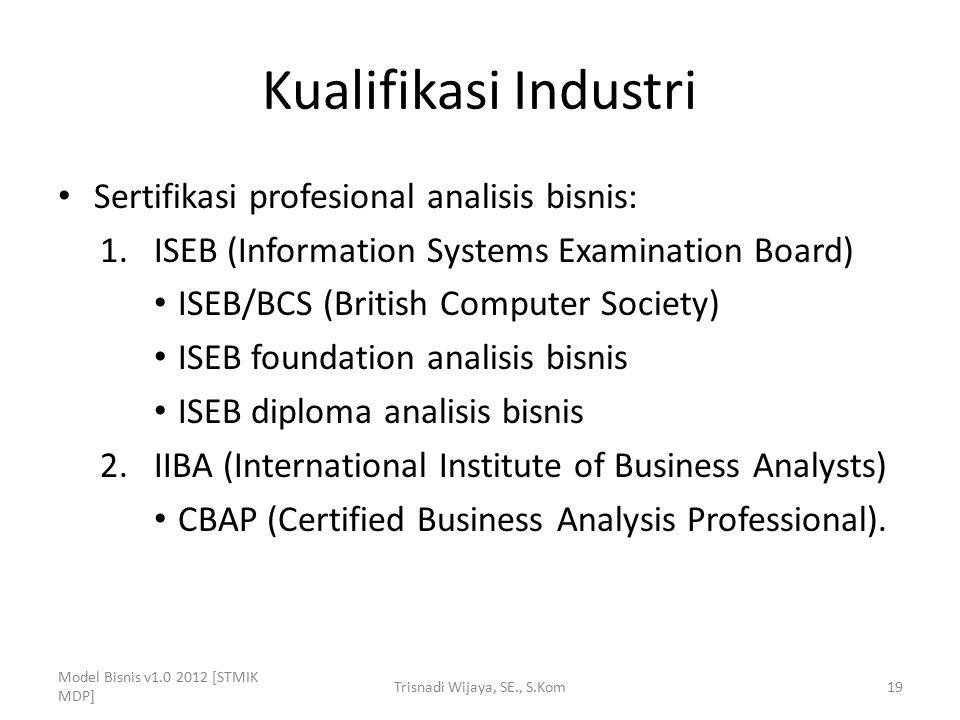 Kualifikasi Industri Sertifikasi profesional analisis bisnis: 1.ISEB (Information Systems Examination Board) ISEB/BCS (British Computer Society) ISEB