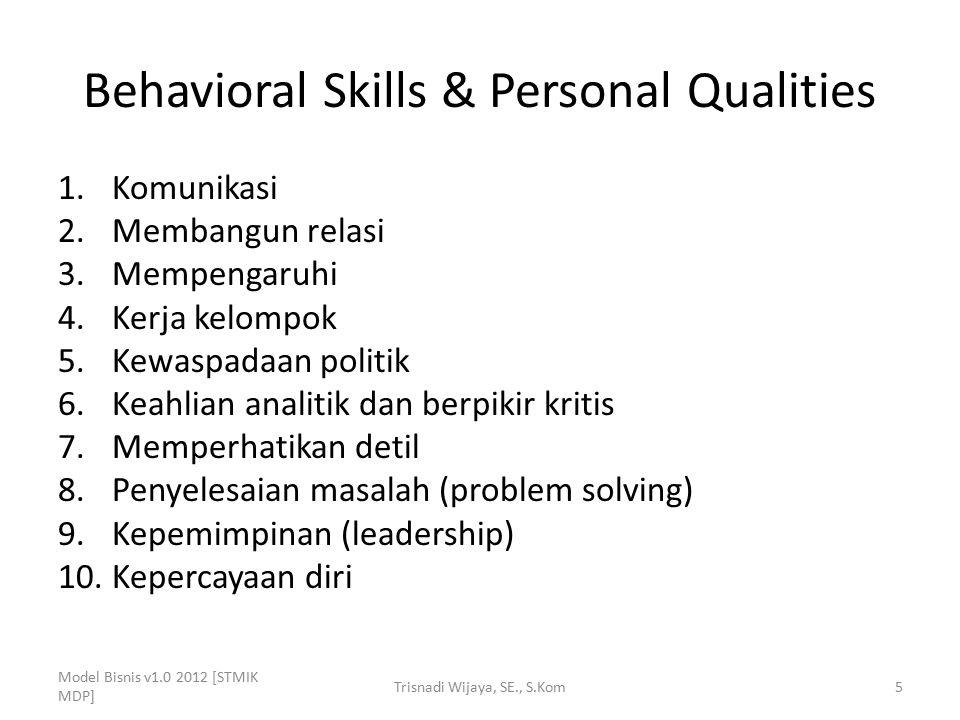 Behavioral Skills & Personal Qualities 1.Komunikasi 2.Membangun relasi 3.Mempengaruhi 4.Kerja kelompok 5.Kewaspadaan politik 6.Keahlian analitik dan b