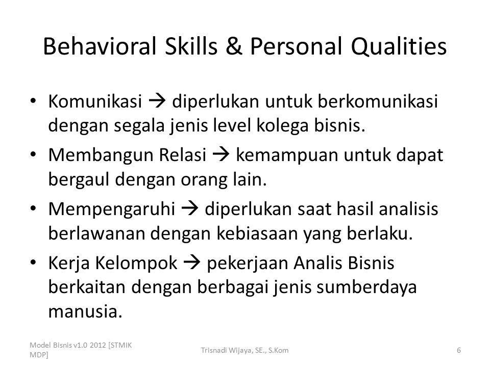 Behavioral Skills & Personal Qualities Komunikasi  diperlukan untuk berkomunikasi dengan segala jenis level kolega bisnis. Membangun Relasi  kemampu