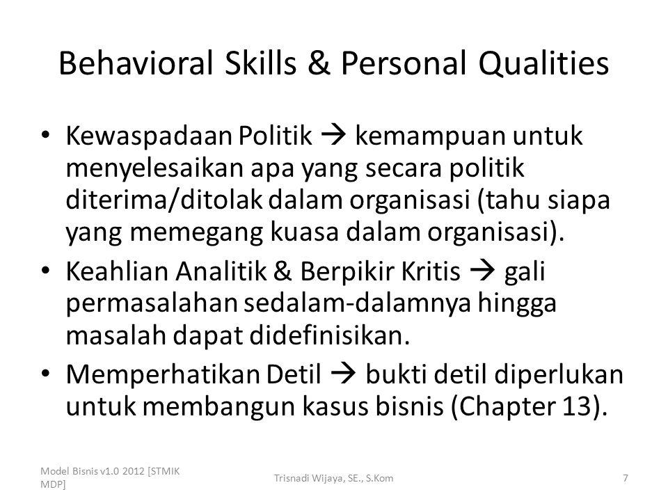 Behavioral Skills & Personal Qualities Kewaspadaan Politik  kemampuan untuk menyelesaikan apa yang secara politik diterima/ditolak dalam organisasi (