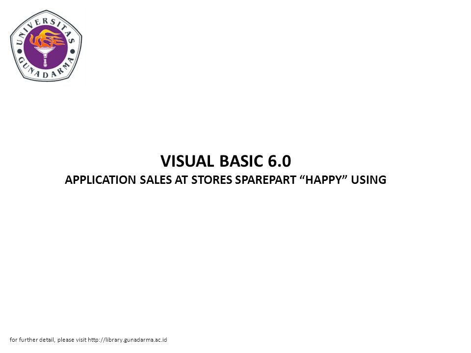 """VISUAL BASIC 6.0 APPLICATION SALES AT STORES SPAREPART """"HAPPY"""" USING for further detail, please visit http://library.gunadarma.ac.id"""