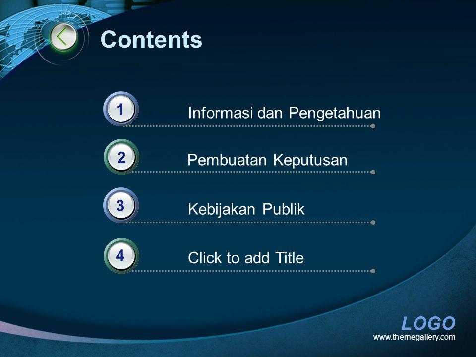 LOGO www.themegallery.com Contents Informasi dan Pengetahuan 1 Pembuatan Keputusan Kebijakan Publik Click to add Title 2 3 4