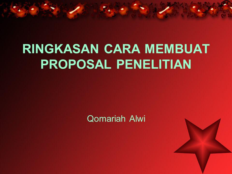 RINGKASAN CARA MEMBUAT PROPOSAL PENELITIAN Qomariah Alwi