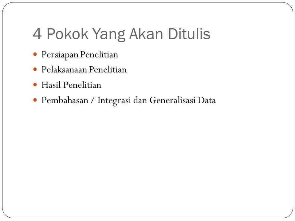 4 Pokok Yang Akan Ditulis Persiapan Penelitian Pelaksanaan Penelitian Hasil Penelitian Pembahasan / Integrasi dan Generalisasi Data