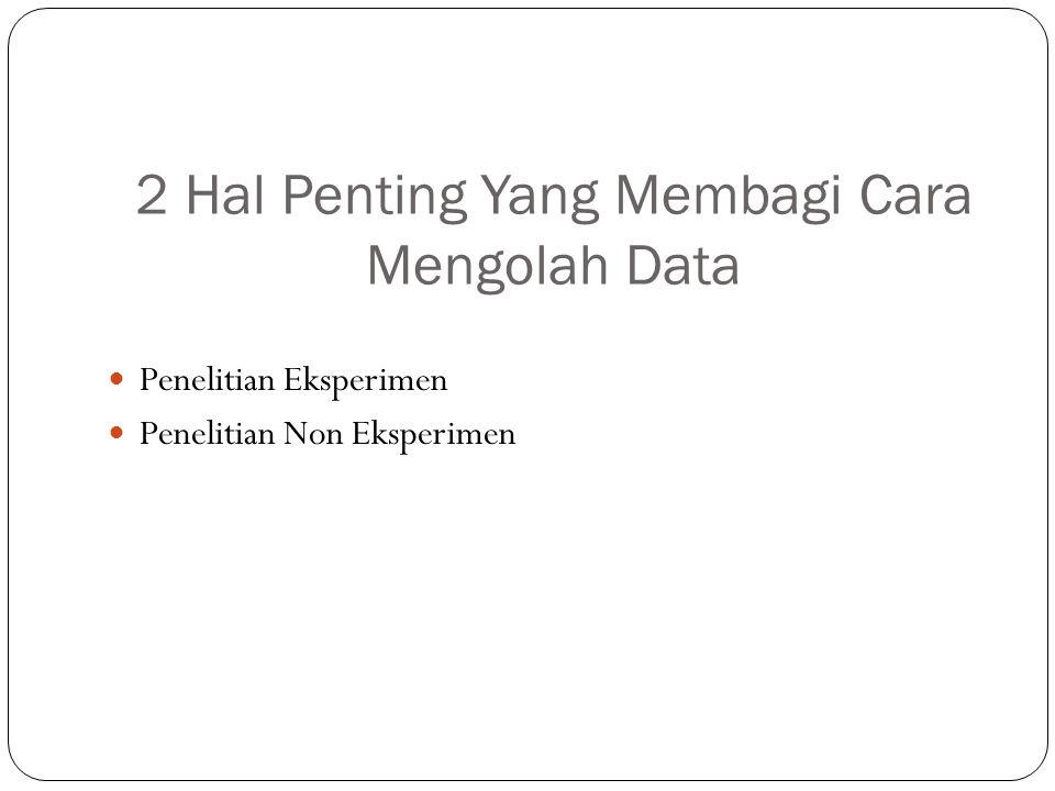 2 Hal Penting Yang Membagi Cara Mengolah Data Penelitian Eksperimen Penelitian Non Eksperimen