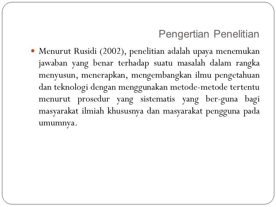 Pengertian Penelitian 11 Menurut Rusidi (2002), penelitian adalah upaya menemukan jawaban yang benar terhadap suatu masalah dalam rangka menyusun, men