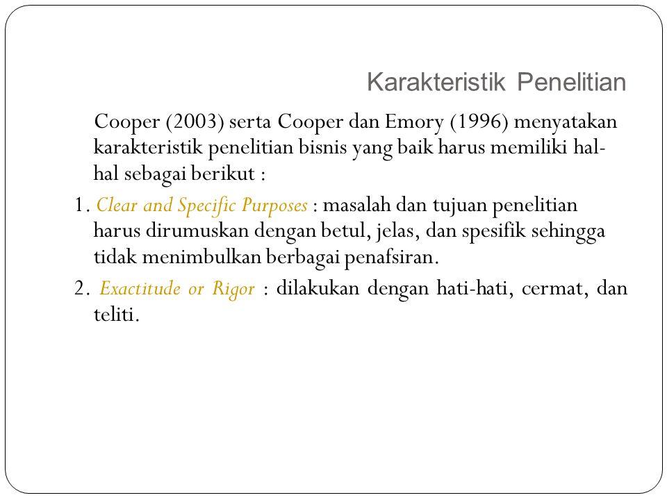 Karakteristik Penelitian 14 Cooper (2003) serta Cooper dan Emory (1996) menyatakan karakteristik penelitian bisnis yang baik harus memiliki hal- hal s