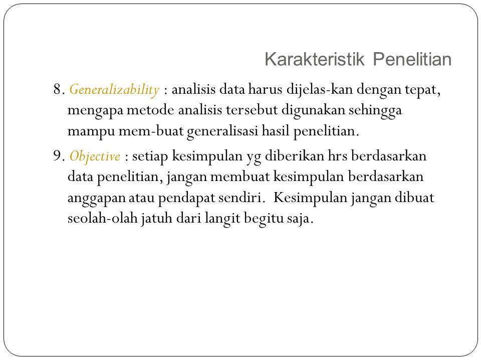 Karakteristik Penelitian 17 8. Generalizability : analisis data harus dijelas-kan dengan tepat, mengapa metode analisis tersebut digunakan sehingga ma