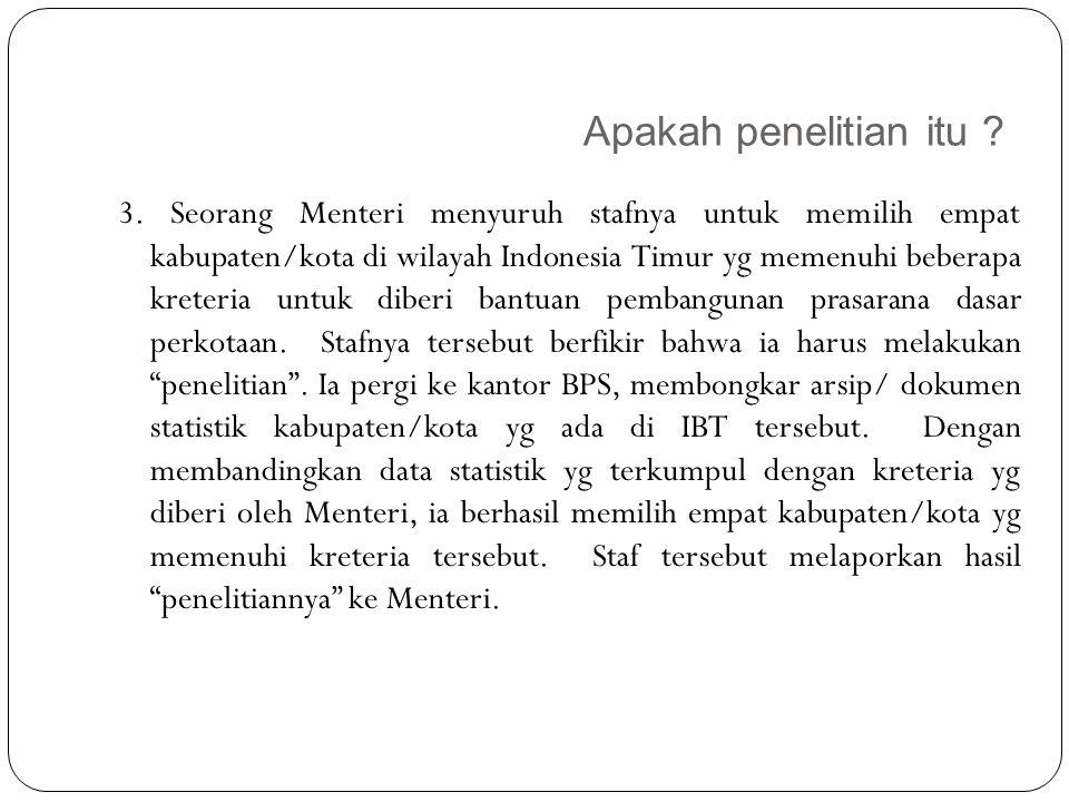Apakah penelitian itu ? 8 3. Seorang Menteri menyuruh stafnya untuk memilih empat kabupaten/kota di wilayah Indonesia Timur yg memenuhi beberapa krete