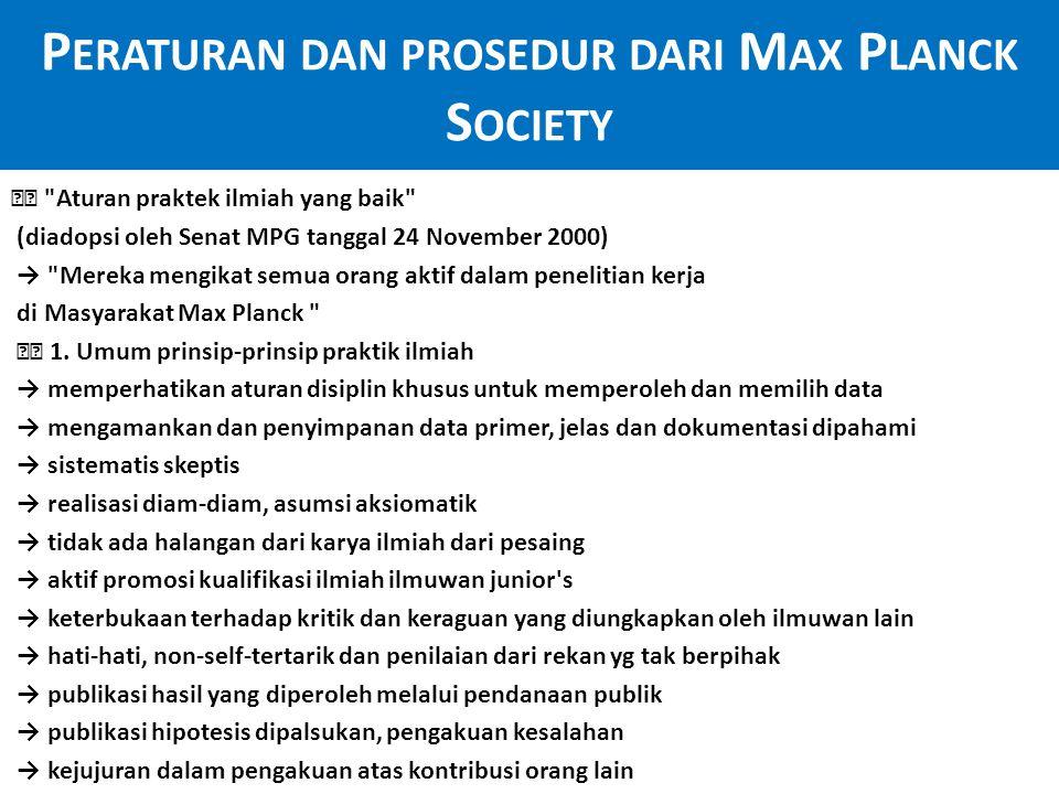 Aturan praktek ilmiah yang baik (diadopsi oleh Senat MPG tanggal 24 November 2000) → Mereka mengikat semua orang aktif dalam penelitian kerja di Masyarakat Max Planck 1.