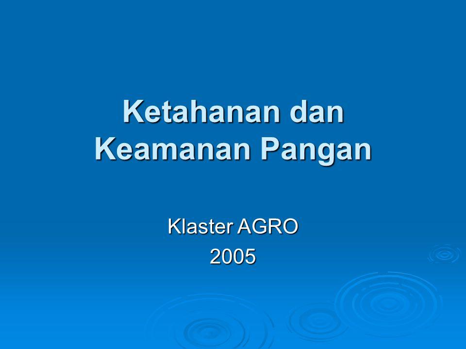 Ketahanan dan Keamanan Pangan Klaster AGRO 2005