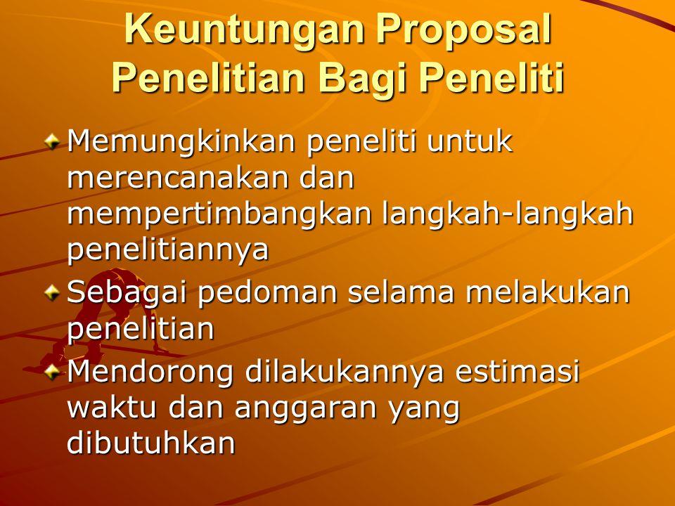 Keuntungan Proposal Penelitian Bagi Peneliti Memungkinkan peneliti untuk merencanakan dan mempertimbangkan langkah-langkah penelitiannya Sebagai pedom