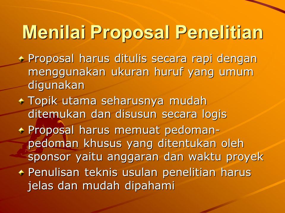 Menilai Proposal Penelitian Proposal harus ditulis secara rapi dengan menggunakan ukuran huruf yang umum digunakan Topik utama seharusnya mudah ditemu