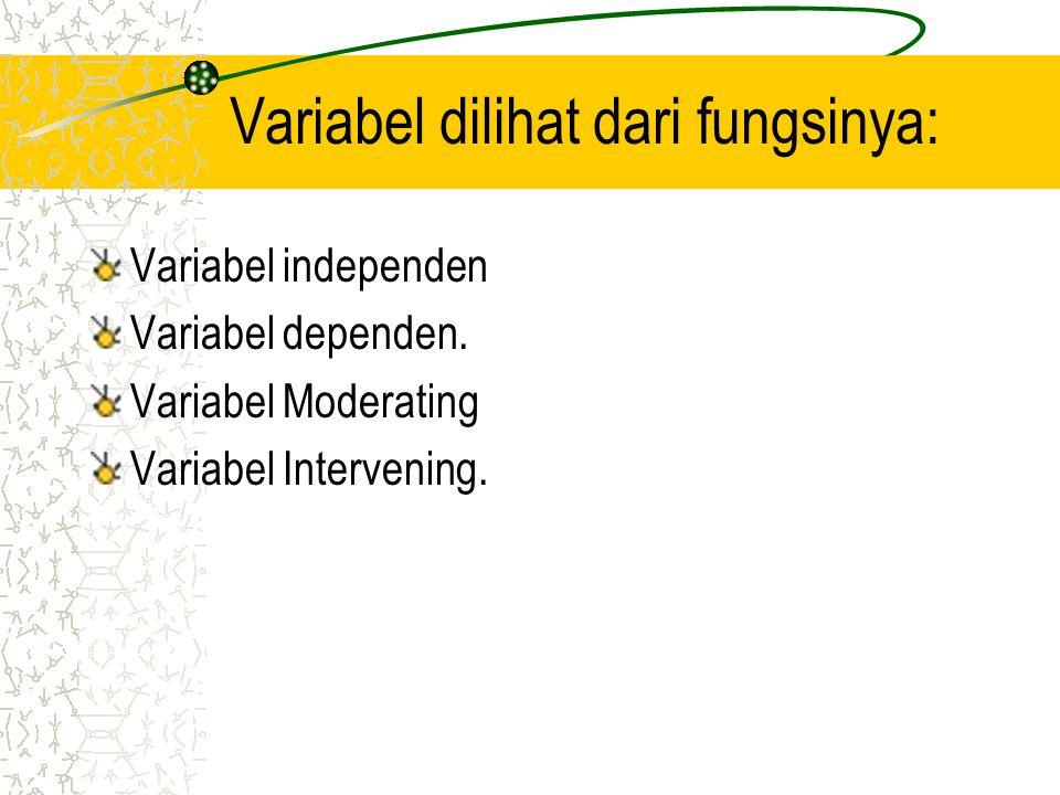 Variabel dilihat dari fungsinya: Variabel independen Variabel dependen. Variabel Moderating Variabel Intervening.