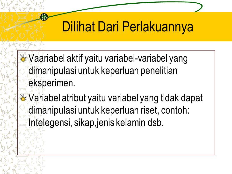 Dilihat Dari Perlakuannya Vaariabel aktif yaitu variabel-variabel yang dimanipulasi untuk keperluan penelitian eksperimen. Variabel atribut yaitu vari