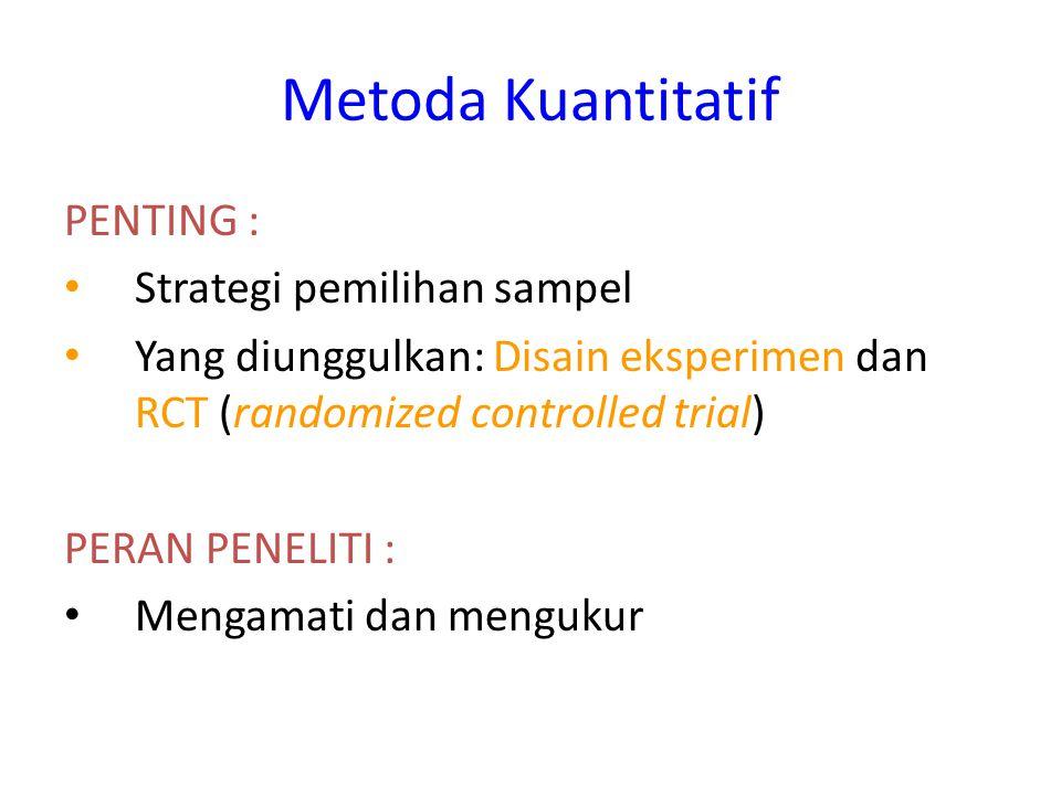 Metoda Kuantitatif Tujuan : 1.Kejelasan variabel 2.Kaitan / hubungan antar variabel 3.Besarnya masalah 4.Faktor-faktor penyebab 5.Generalisasi